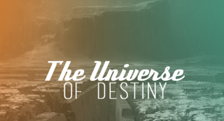 The Universe of Destiny