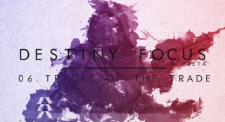 Destiny Focus: Tricks of the Trade