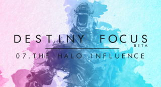 Destiny Focus: The Halo Influence