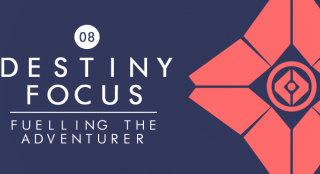 Destiny Focus: Fuelling the Adventurer
